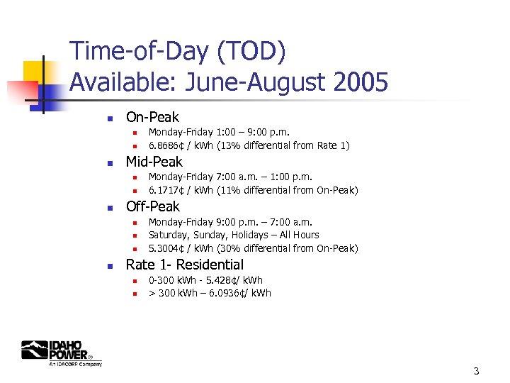 Time-of-Day (TOD) Available: June-August 2005 n On-Peak n n n Mid-Peak n n n