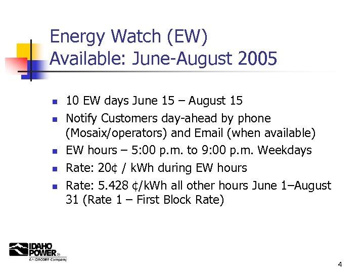 Energy Watch (EW) Available: June-August 2005 n n n 10 EW days June 15