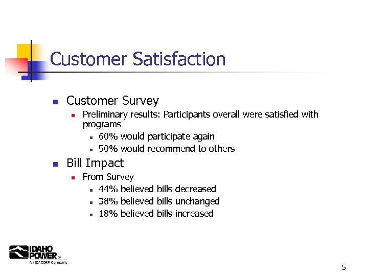 Customer Satisfaction n Customer Survey n n Preliminary results: Participants overall were satisfied with