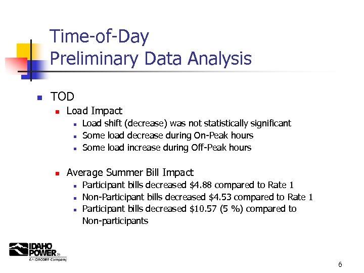 Time-of-Day Preliminary Data Analysis n TOD n Load Impact n n Load shift (decrease)