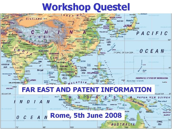 Workshop Questel FAR EAST AND PATENT INFORMATION Rome, 5 th June 2008