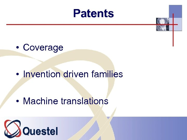 Patents • Coverage • Invention driven families • Machine translations