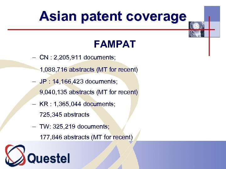Asian patent coverage FAMPAT – CN : 2, 205, 911 documents; 1, 088, 716