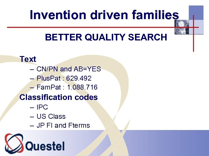 Invention driven families BETTER QUALITY SEARCH Text – CN/PN and AB=YES – Plus. Pat