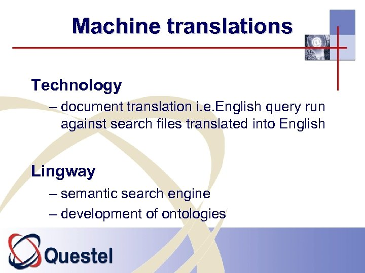 Machine translations Technology – document translation i. e. English query run against search files