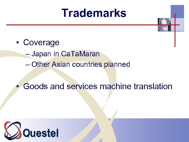 Trademarks • Coverage – Japan in Ca. Ta. Maran – Other Asian countries planned