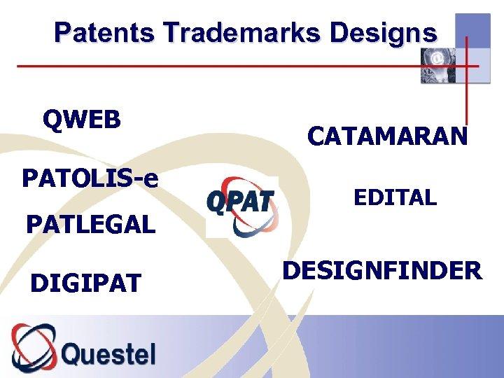 Patents Trademarks Designs QWEB PATOLIS-e PATLEGAL DIGIPAT CATAMARAN EDITAL DESIGNFINDER