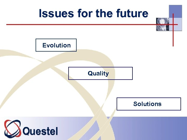 Issues for the future Evolution Quality Solutions
