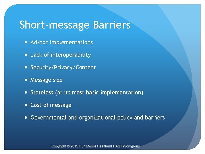 Short-message Barriers Ad-hoc implementations Lack of interoperability Security/Privacy/Consent Message size Stateless (at its most