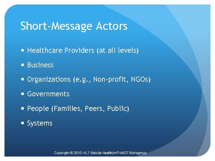 Short-Message Actors Healthcare Providers (at all levels) Business Organizations (e. g. , Non-profit, NGOs)