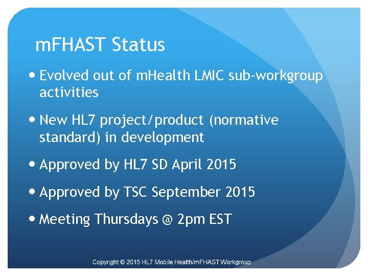 m. FHAST Status Evolved out of m. Health LMIC sub-workgroup activities New HL 7
