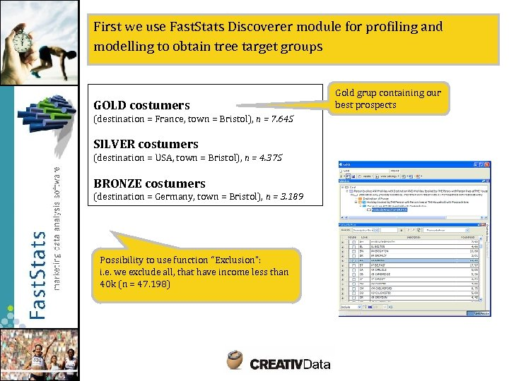 First we use Fast. Stats Discoverer module for profiling and modelling to obtain tree