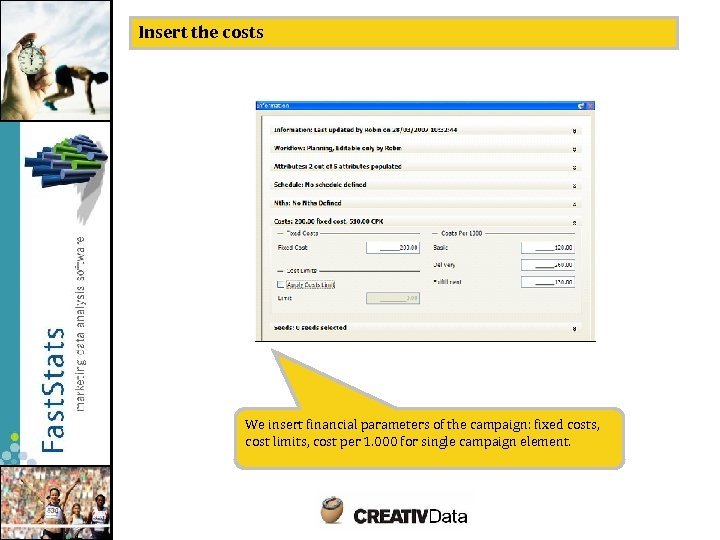 Insert the costs We insert financial parameters of the campaign: fixed costs, cost limits,