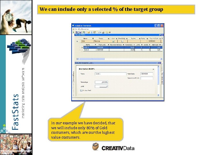 We can include only a selected % of the target group In our example