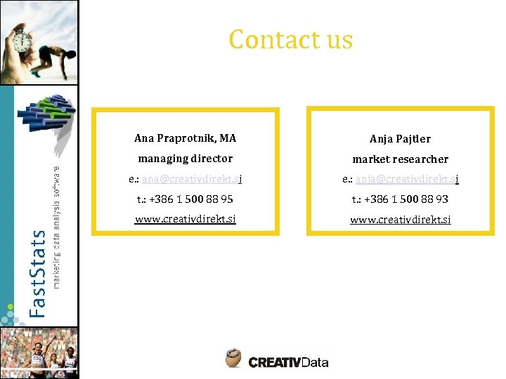 Contact us Ana Praprotnik, MA Anja Pajtler managing director market researcher e. : ana@creativdirekt.