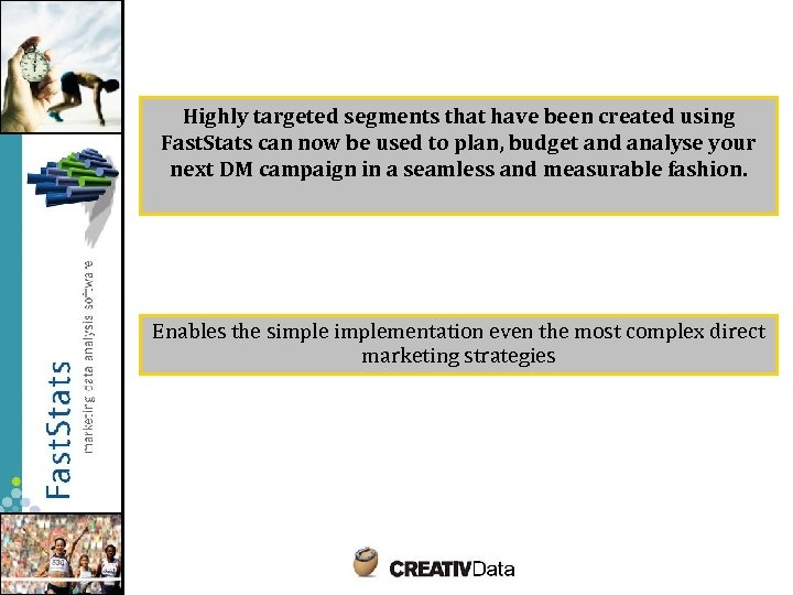 Highly targeted segments that have been created using Fast. Stats can now be used