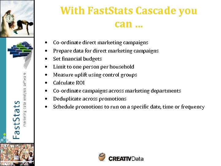 With Fast. Stats Cascade you can … • • • Co-ordinate direct marketing campaigns