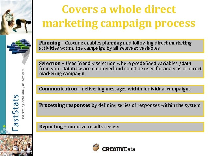 Covers a whole direct marketing campaign process Planning – Cascade enables planning and following