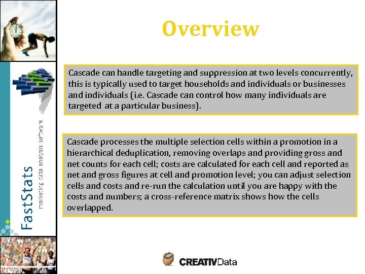Overview Cascade can handle targeting and suppression at two levels concurrently, this is typically
