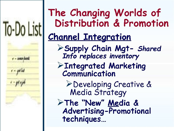 The Changing Worlds of Distribution & Promotion Channel Integration ØSupply Chain Mgt- Shared Info
