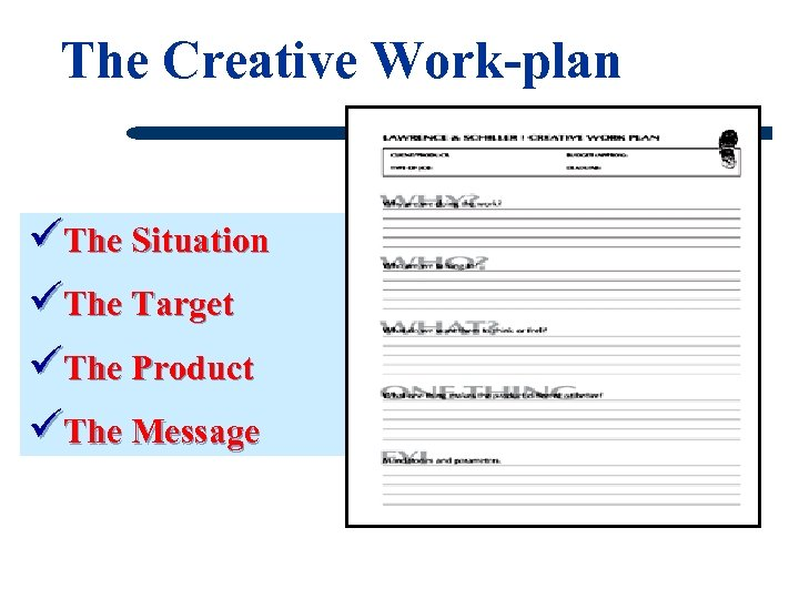 The Creative Work-plan üThe Situation üThe Target üThe Product üThe Message