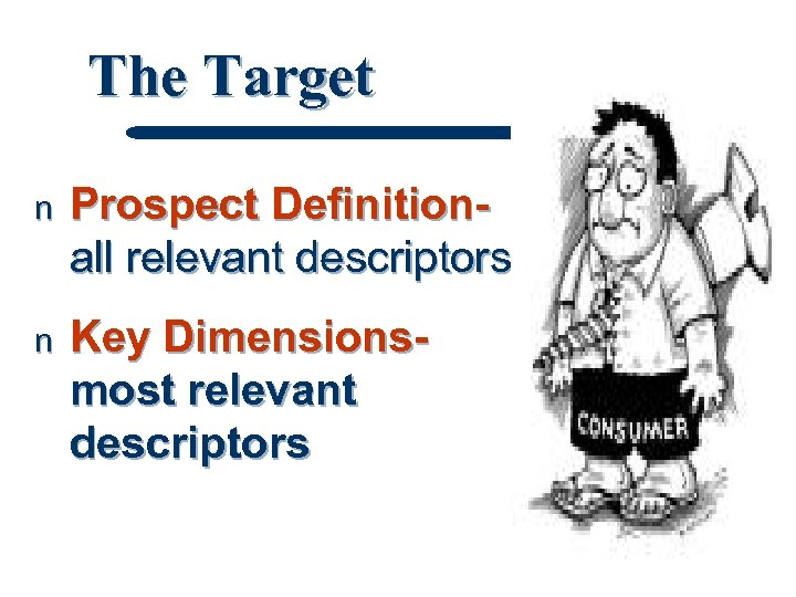 The Target n Prospect Definitionall relevant descriptors n Key Dimensionsmost relevant descriptors