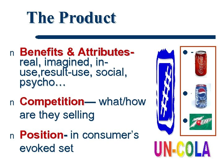 The Product n n n Benefits & Attributesreal, imagined, inuse, result-use, social, psycho… Competition—