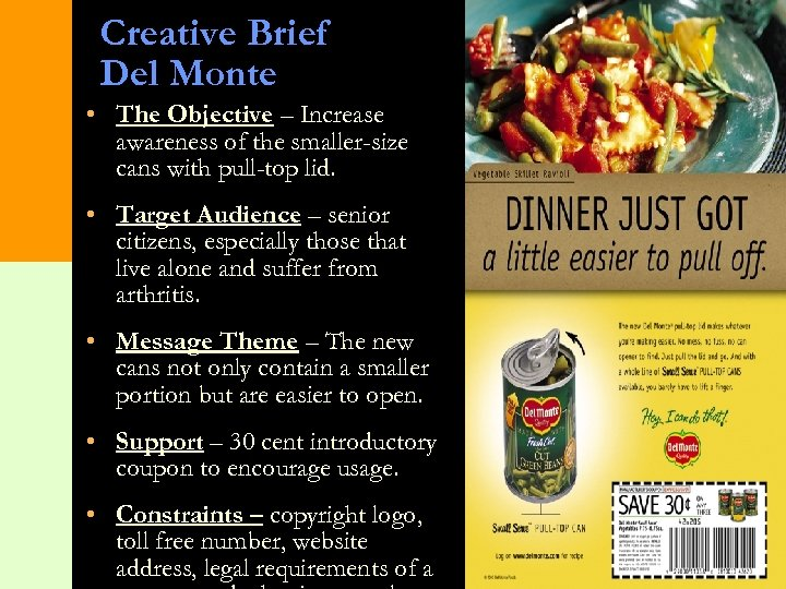 Creative Brief Del Monte • The Objective – Increase awareness of the smaller-size cans