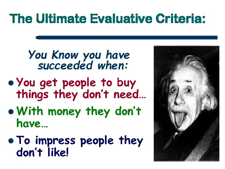 The Ultimate Evaluative Criteria: You Know you have succeeded when: l You get people