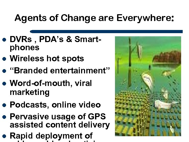 Agents of Change are Everywhere: l l l l DVRs , PDA's & Smartphones