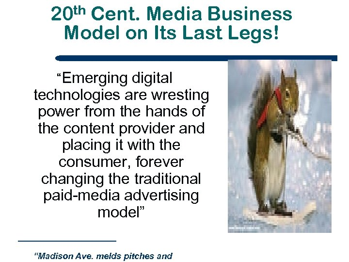 "20 th Cent. Media Business Model on Its Last Legs! ""Emerging digital technologies are"