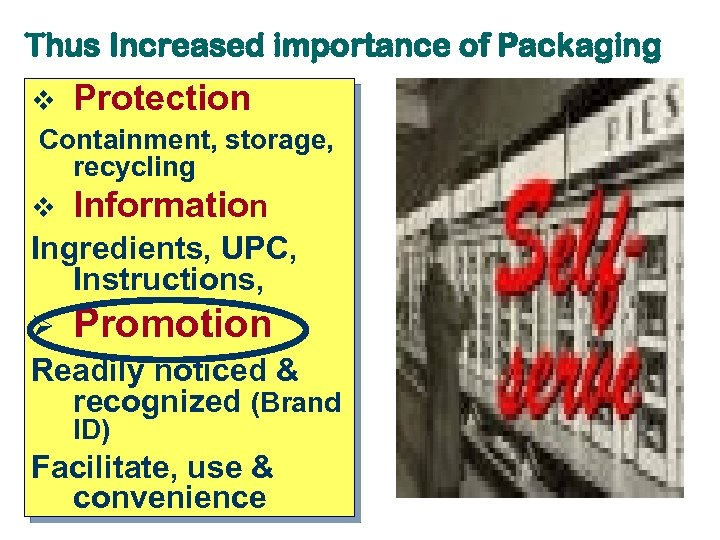 Thus Increased importance of Packaging v Protection Containment, storage, recycling v Information Ingredients, UPC,