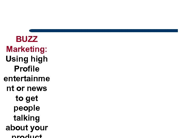 BUZZ Marketing: Using high Profile entertainme nt or news to get people talking about