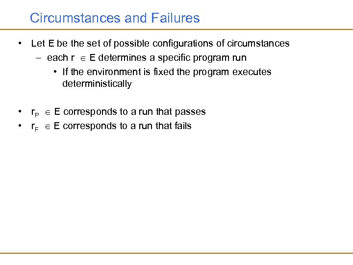 Circumstances and Failures • Let E be the set of possible configurations of circumstances