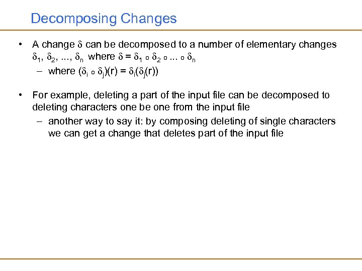 Decomposing Changes • A change can be decomposed to a number of elementary changes