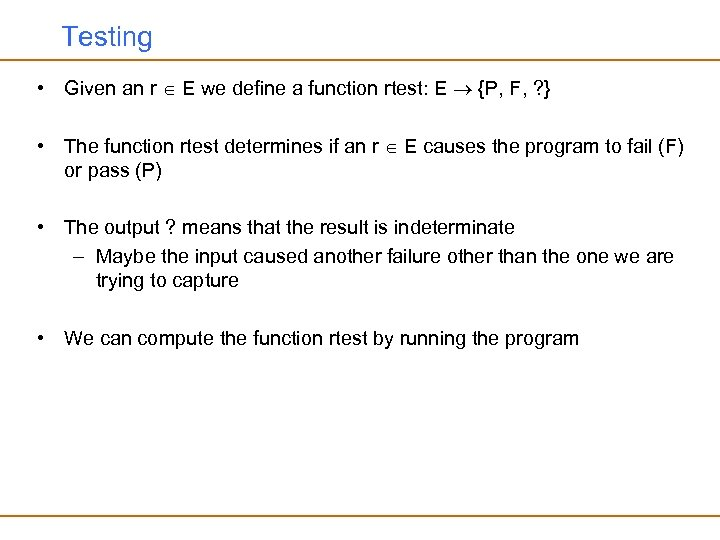 Testing • Given an r E we define a function rtest: E {P, F,