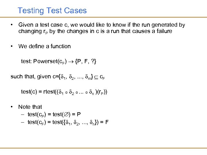 Testing Test Cases • Given a test case c, we would like to know