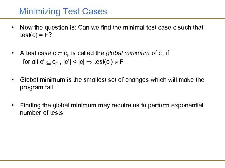 Minimizing Test Cases • Now the question is: Can we find the minimal test