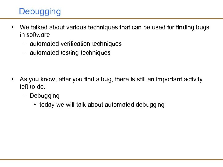 Debugging • We talked about various techniques that can be used for finding bugs