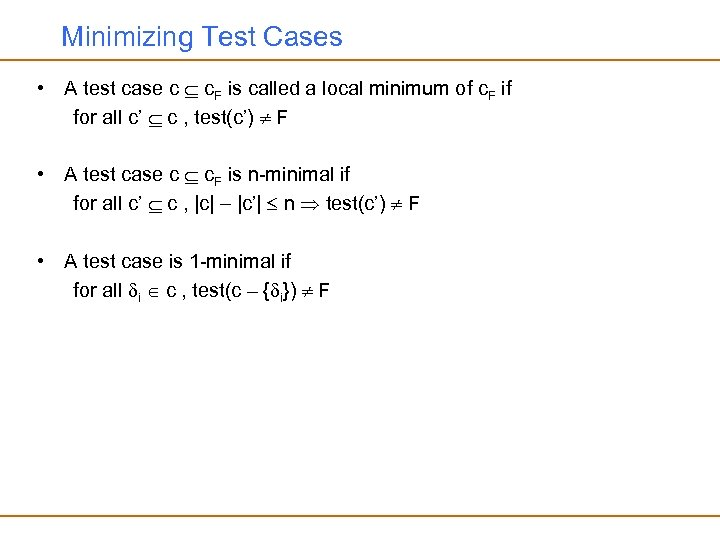 Minimizing Test Cases • A test case c c. F is called a local