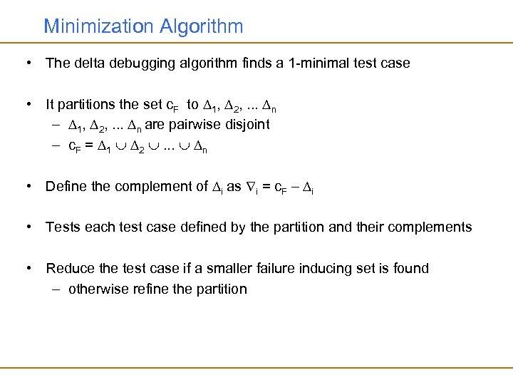 Minimization Algorithm • The delta debugging algorithm finds a 1 -minimal test case •