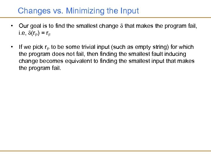 Changes vs. Minimizing the Input • Our goal is to find the smallest change
