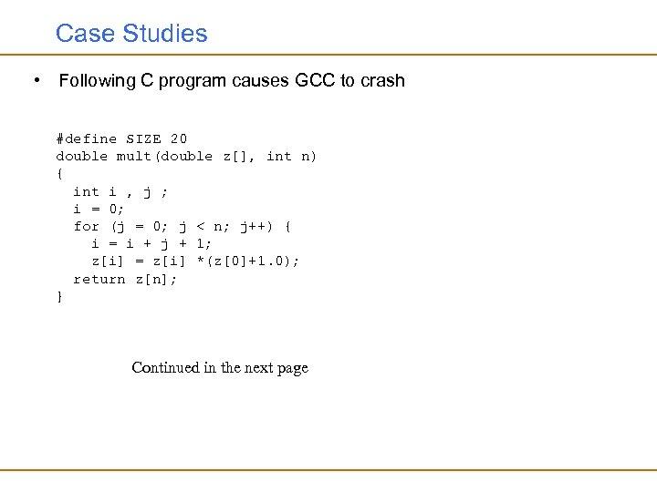 Case Studies • Following C program causes GCC to crash #define SIZE 20 double