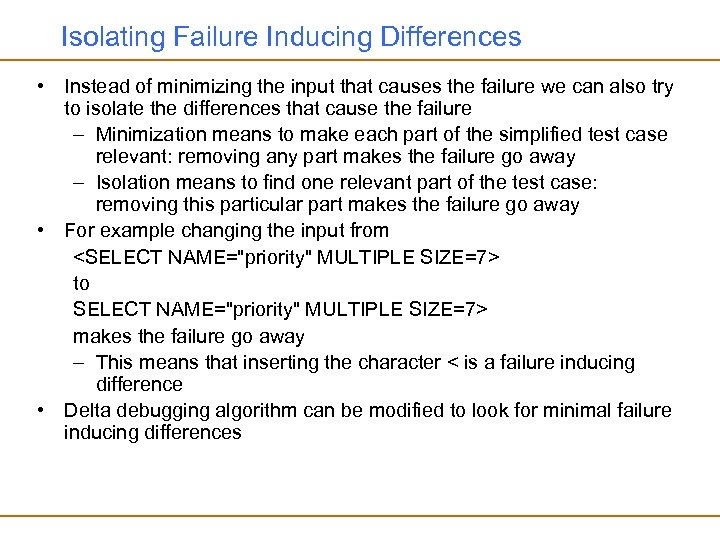 Isolating Failure Inducing Differences • Instead of minimizing the input that causes the failure