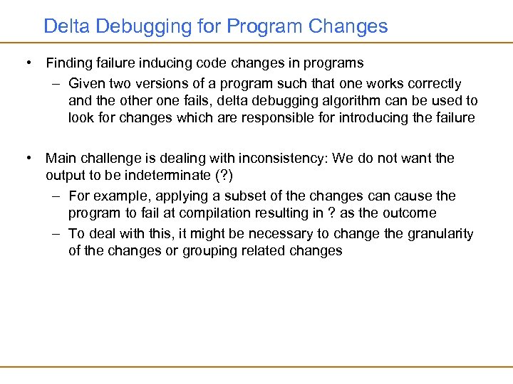 Delta Debugging for Program Changes • Finding failure inducing code changes in programs –