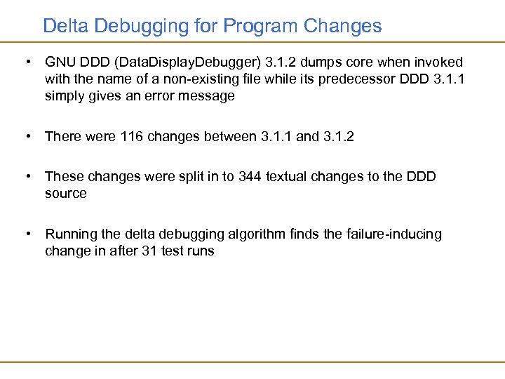 Delta Debugging for Program Changes • GNU DDD (Data. Display. Debugger) 3. 1. 2