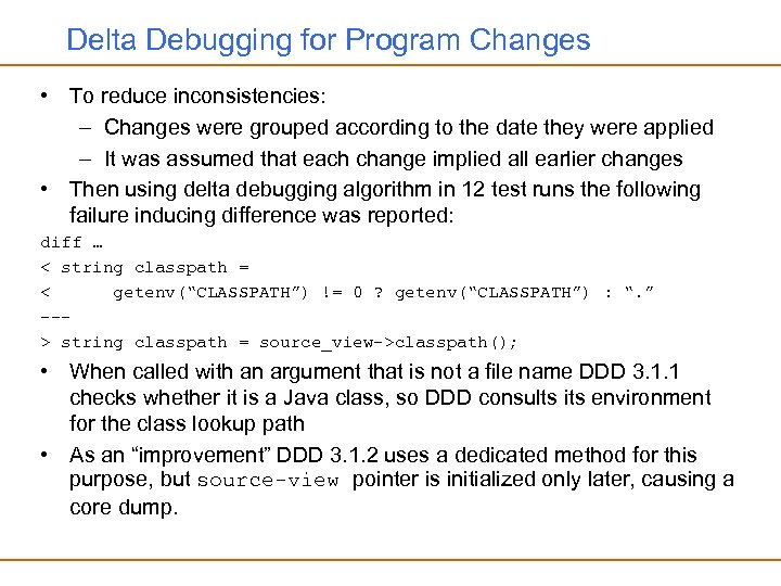 Delta Debugging for Program Changes • To reduce inconsistencies: – Changes were grouped according