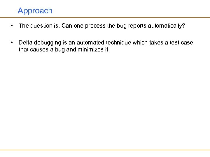 Approach • The question is: Can one process the bug reports automatically? • Delta