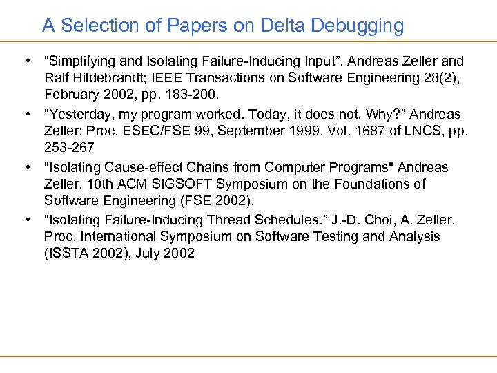 "A Selection of Papers on Delta Debugging • ""Simplifying and Isolating Failure-Inducing Input"". Andreas"