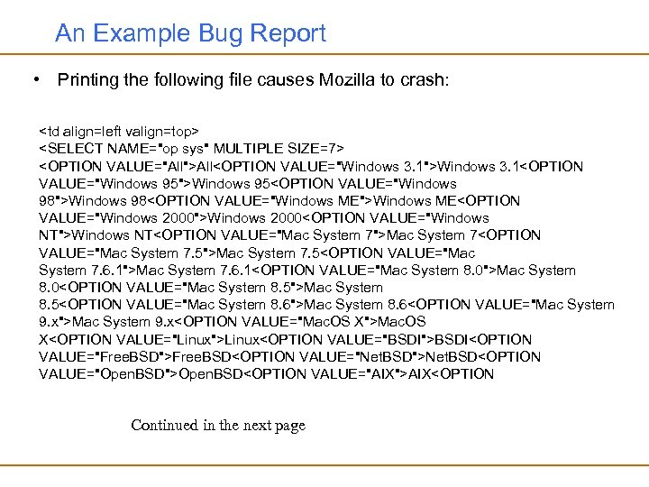 An Example Bug Report • Printing the following file causes Mozilla to crash: <td
